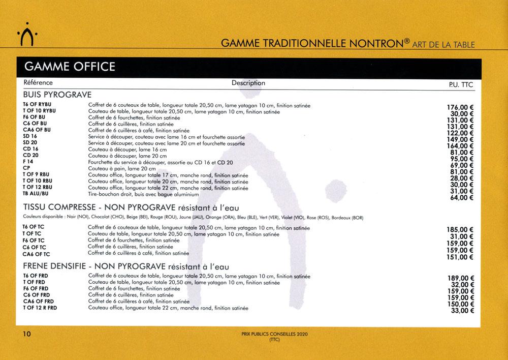 Catalogue général et tarifs publics des couteaux de Nontron 2020  Gamme traditionnelle Nontron Art de la Table (1/2)  Gamme OFFICE - Buis pyrogravé, Tissu compressé (non pyrogravé et résistant à l'eau), Frêne densifié (non pyrogravé et résistant à l'eau)   Gamme Office Chêne de barrique - non pyrogravé - Domaine de POULVERE  Gamme BOULE - Buis Pyrogravé et ébène non pyrogravé  Gamme ACCESSOIRES - porte-couteaux